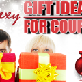 12 Sexy Gift Ideas for Couples to Heat Up the Holidays